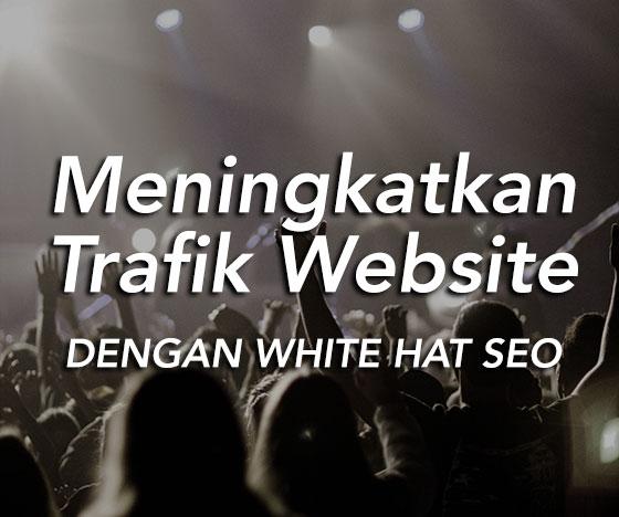 meningkatkan trafik website dengan white hat SEO