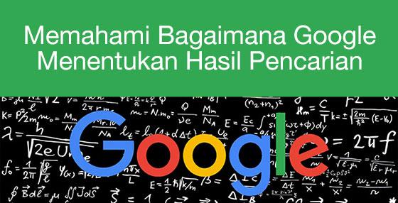 memahamai bagaimana Google menentukan hasil pencarian